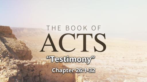 """Acts 26:1-32 """"Testimony"""""""
