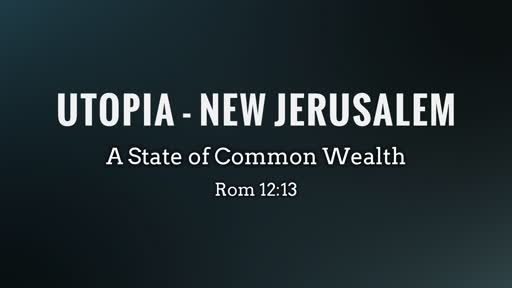 UTOPIA - NEW JERUSALEM ROM 12:13