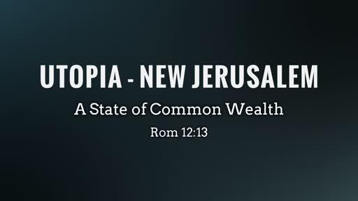 UTOPIA - NEW JERUSALEM ROM 12:13