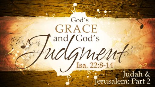 2018-07-01 PM (TM) - Isaiah: #39 - God's Grace and God's Judgement: Judah & Jerusalem, Pt. 2 (Isa. 22:8-14)