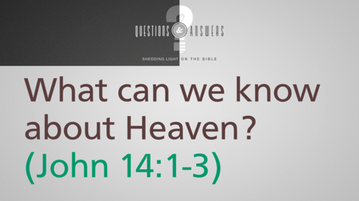 2018-07-11 Wed (TM) - Q&A: #4 - What CanWe Know About Heaven?