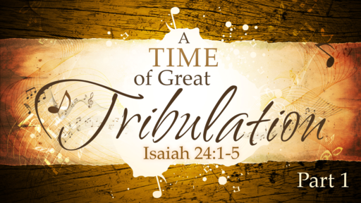 2018-07-15 AM (TM) - Isaiah: #42 - A Time of Great Tribulation, Pt. 1 (Isa. 24:1-5)
