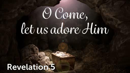 12-8-19 AM - O Come Let Us Adore Him