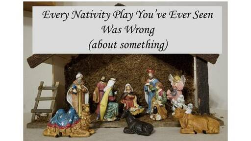 Untangling Christmas: Every Nativity Play You've Ever Seen Was Wrong (about something)