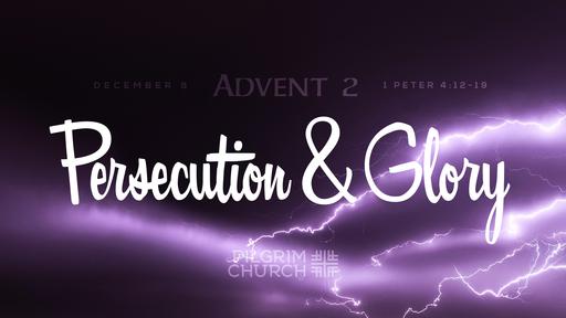 December 8, 2019 - Advent 02 Persecution & Glory