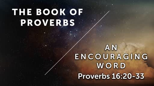 An Encouraging Word - Proverbs 16:20-33