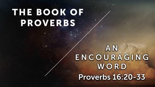 An Encouraging Word - Proverbs 16:20-33
