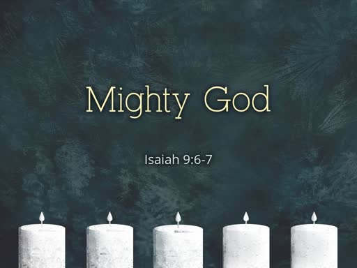 Mighty God - 2nd Sunday of Advent