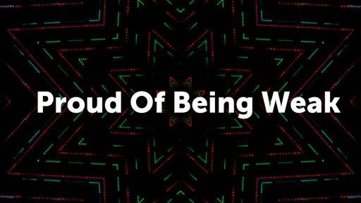 Proud Of Being Weak
