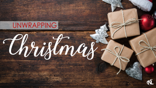 12.08.19   Unwrapping Christmas [Week 1]