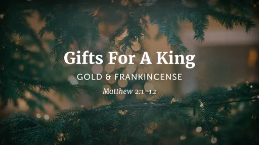 Gifts For A King: GOLD & FRANKINCENSE 12/08/2019