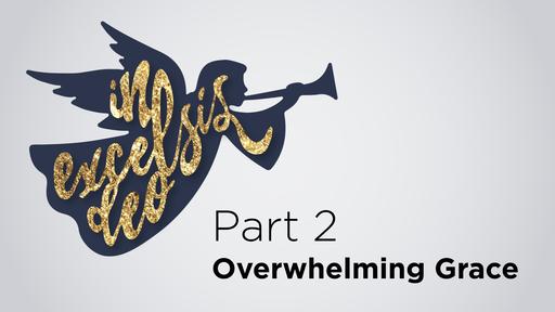 Part 2: Overwhelming Grace