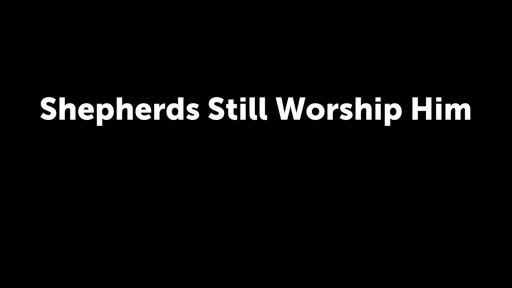 Shepherds Still Worship Him