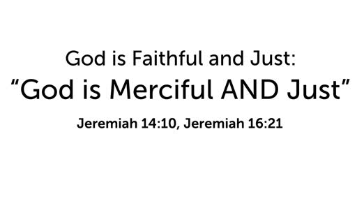 """God is Faithful and Just:  """"God is Merciful and Just"""""""