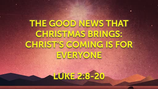 The Good News that Christmas Brings: Christ's Coming is for Everyone