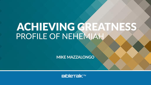 Achieving Greatness: Profile of Nehemiah