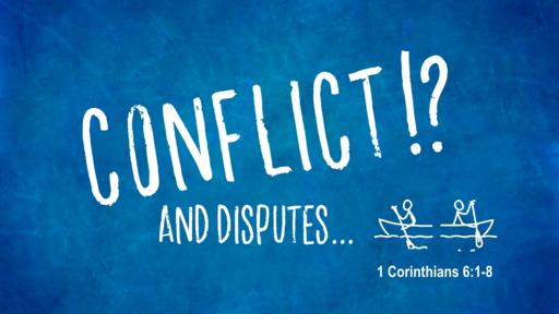 Conflict and Disputes (1 Corinthians 6:1-8)