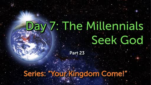 Day 7: The Millennials Seek God