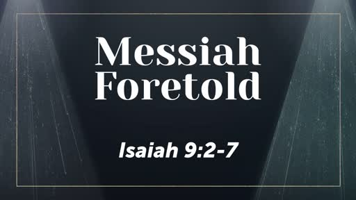 Messiah Foretold - Isaiah 9:2-7