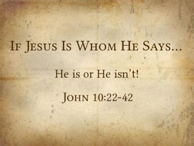 If Jesus Is Who He Says…