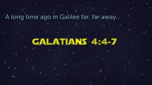 Sunday, December 15 - AM - A Long time Ago in Galilee Far Far Away - Galatians 4:4-7