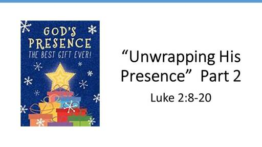 """""""Unwrapping His Presence"""" Part 2"""