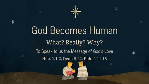 God Becomes Human - What? Really? Why? - To Speak to us a Message of God's Love