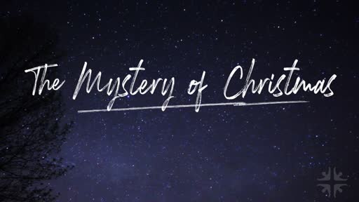 The Mystery of Christmas  (Hope)-Dec 15th, 2019