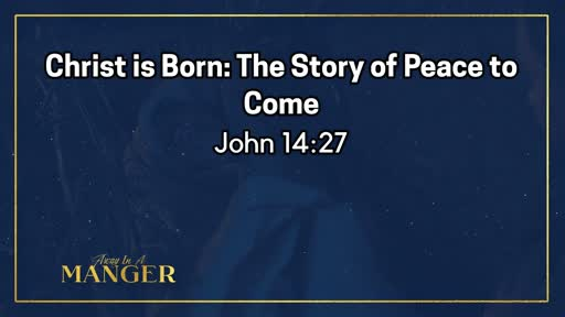 Christ Is Born:The Story of Peace to Come -December 15, 2019