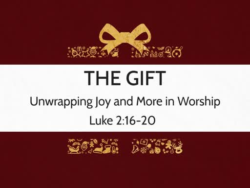 The Gift: Unwrapping Joy and More in Worship