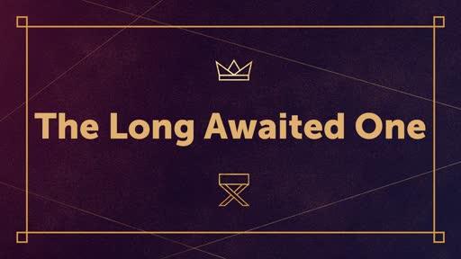 The Long Awaited One