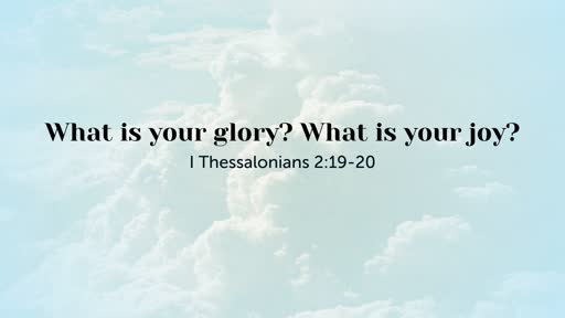 What is your glory? What is your joy?