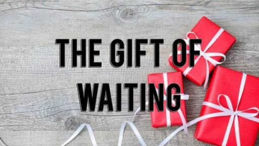 The Gift Of Waiting
