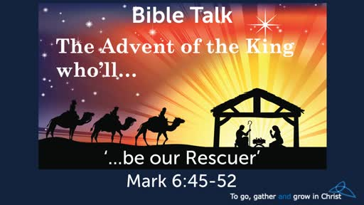HTD - 2019-12-15 - Mark 6:45-52 - ...be our Rescuer