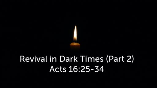 Sunday, December 15 - PM - Revival in Dark Times - Acts 16:25-34