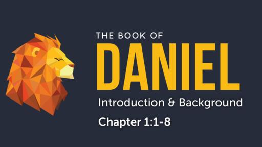 "Daniel 1:1-8 ""Introduction & Background"""