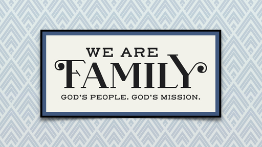 We Are Family: God's People. God's Mission.