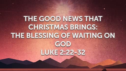 The Good News that Christmas Brings: The Blessings of Waiting on God