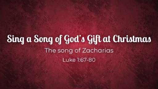 Luke 1:67-80 - A Song of God's Gift at Christmas
