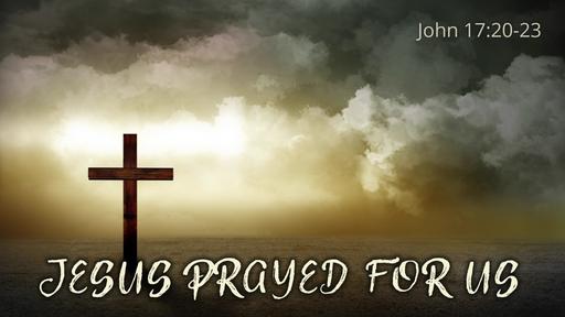 49 Jesus Prayed For Us (12-08-19)