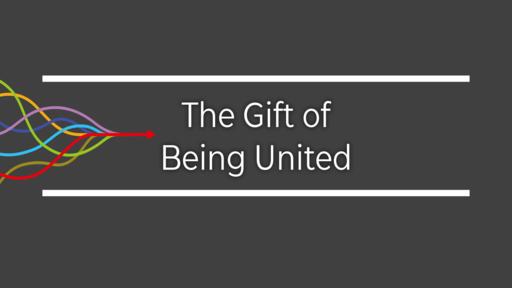 The Gift of Being United