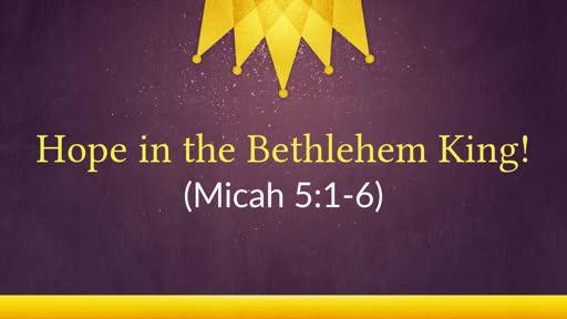 (Micah 5:1-6) Hope in the Bethlehem King!