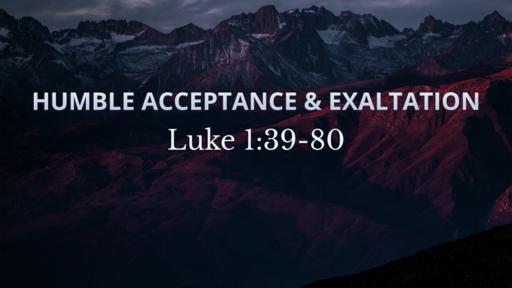 Humble Acceptance & Exaltation