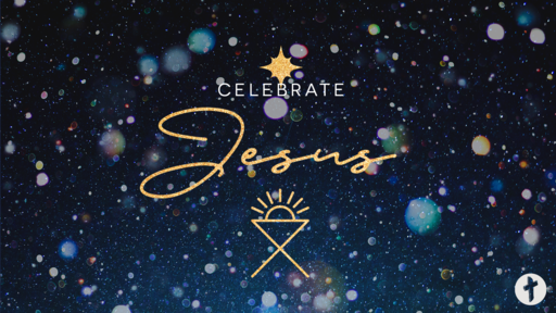 22nd December - Celebrate Jesus