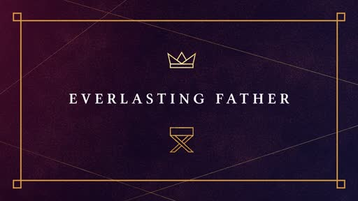 Our Everlasting Father is...