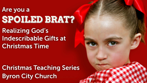 Are You a Spoiled Brat? The Gift of God's Love, 12.22.19