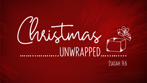 Christmas Unwrapped, Part 1 (Isaiah 9:6)