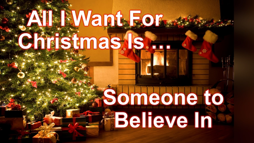 All I Want For Christmas Is Someone To Believe In