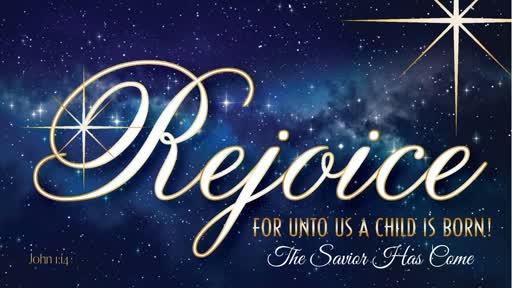 Dec 22nd, 2019:Rejoice the Savior Has Come
