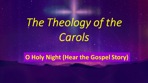 Theology of the Carols - O Holy Night